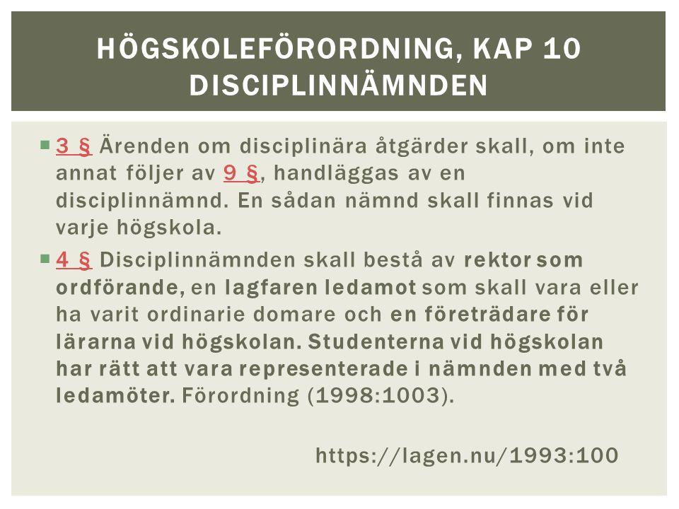 3 § Ärenden om disciplinära åtgärder skall, om inte annat följer av 9 §, handläggas av en disciplinnämnd.