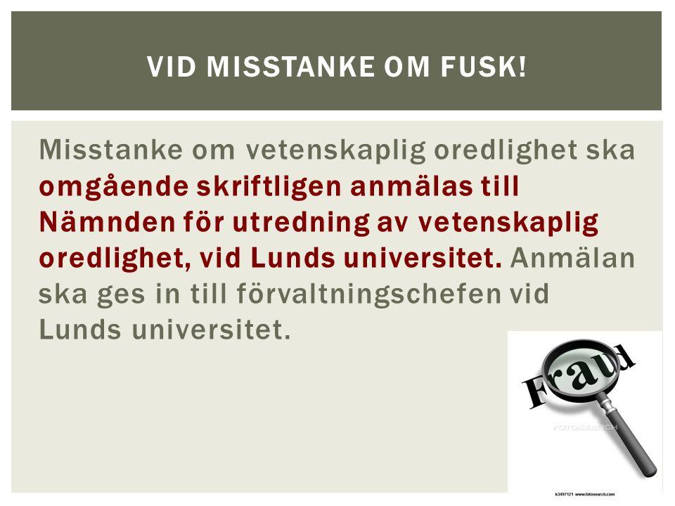 Misstanke om vetenskaplig oredlighet ska omgående skriftligen anmälas till Nämnden för utredning av vetenskaplig oredlighet, vid Lunds universitet.