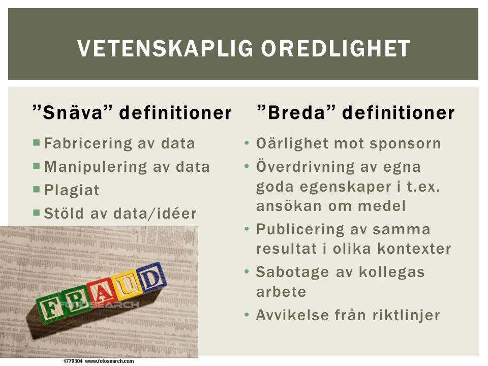 Snäva definitioner  Fabricering av data  Manipulering av data  Plagiat  Stöld av data/idéer Breda definitioner Oärlighet mot sponsorn Överdrivning av egna goda egenskaper i t.ex.