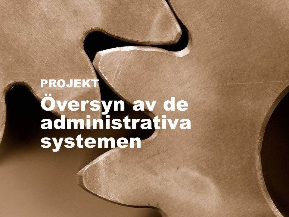 PROJEKT Översyn av de administrativa systemen