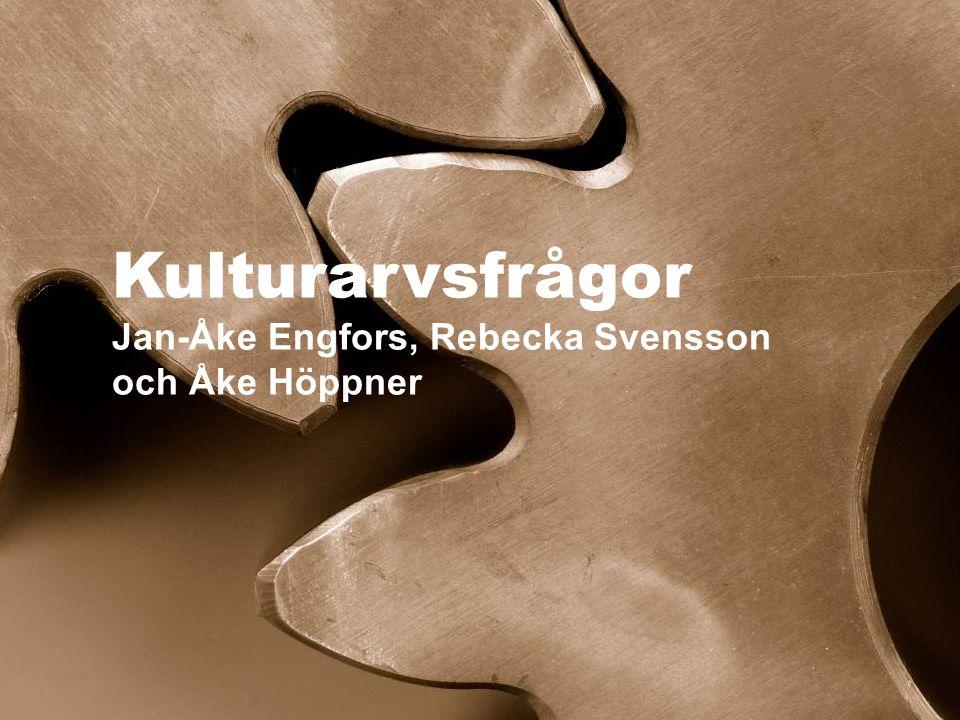 Kulturarvsfrågor Jan-Åke Engfors, Rebecka Svensson och Åke Höppner