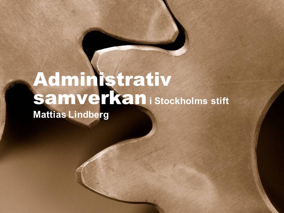Rubrik Administrativ samverkan i Stockholms stift Mattias Lindberg