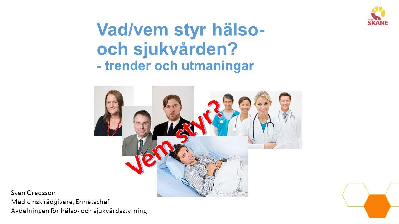 Vad/vem styr hälso- och sjukvården? - trender och utmaningar Sven Oredsson Medicinsk rådgivare, Enhetschef Avdelningen för hälso- och sjukvårdsstyrnin