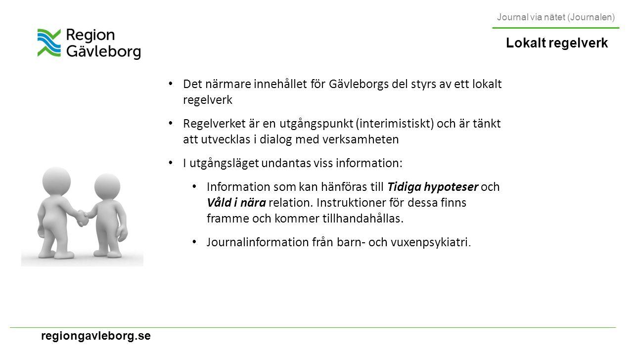 regiongavleborg.se Lokalt regelverk Journal via nätet (Journalen) Det närmare innehållet för Gävleborgs del styrs av ett lokalt regelverk Regelverket är en utgångspunkt (interimistiskt) och är tänkt att utvecklas i dialog med verksamheten I utgångsläget undantas viss information: Information som kan hänföras till Tidiga hypoteser och Våld i nära relation.