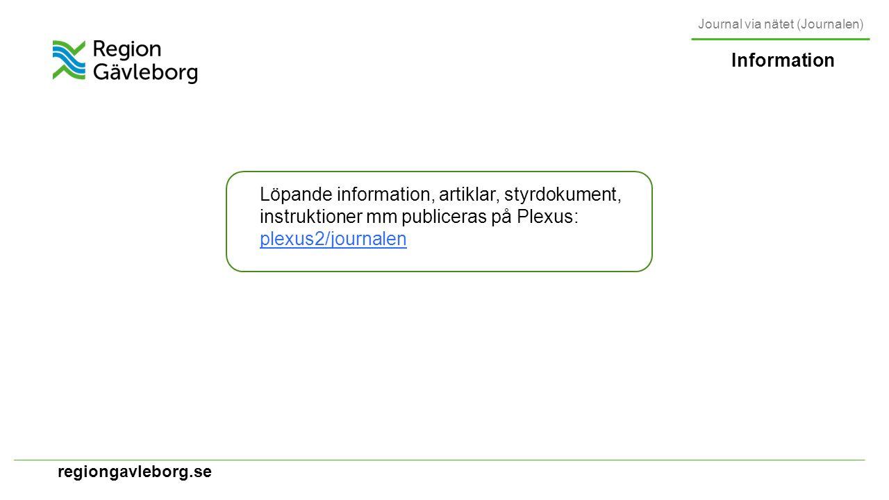 regiongavleborg.se Information Löpande information, artiklar, styrdokument, instruktioner mm publiceras på Plexus: plexus2/journalen plexus2/journalen Journal via nätet (Journalen)