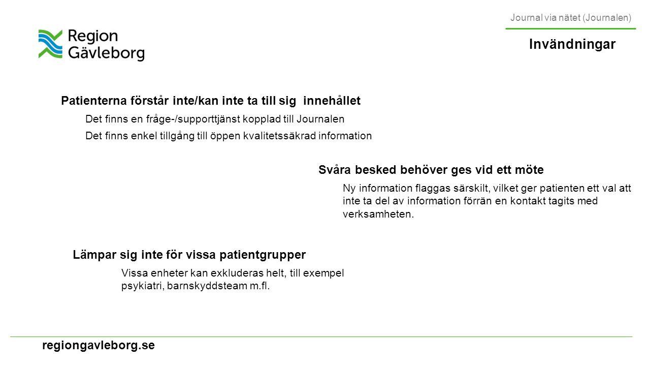 regiongavleborg.se Obehöriga kan ta del av/tvinga till sig information Det går enkelt att spärra sin journal för åtkomst Invändningar Viss (negativ) journalinformation befaras medföra hot för personal Uppsala har under två års tid endast haft en (1) refererad hotincident som kan relateras till Journalen JVN skapar merarbete Uppföljningar från Uppsala och andra landsting visar att tjänsten inte skapar något merarbete – Uppsala har haft tjänsten i cirka tre års tid Journal via nätet (Journalen)