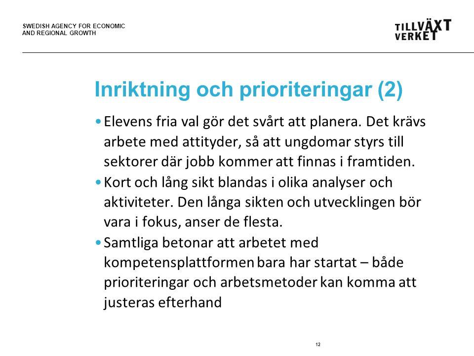 SWEDISH AGENCY FOR ECONOMIC AND REGIONAL GROWTH Inriktning och prioriteringar (2) Elevens fria val gör det svårt att planera.