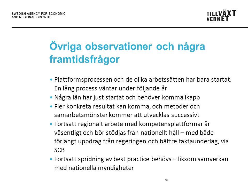 SWEDISH AGENCY FOR ECONOMIC AND REGIONAL GROWTH Övriga observationer och några framtidsfrågor Plattformsprocessen och de olika arbetssätten har bara startat.