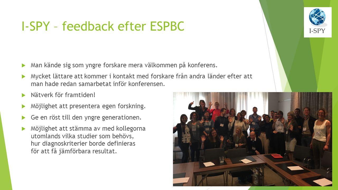 I-SPY – feedback efter ESPBC  Man kände sig som yngre forskare mera välkommen på konferens.