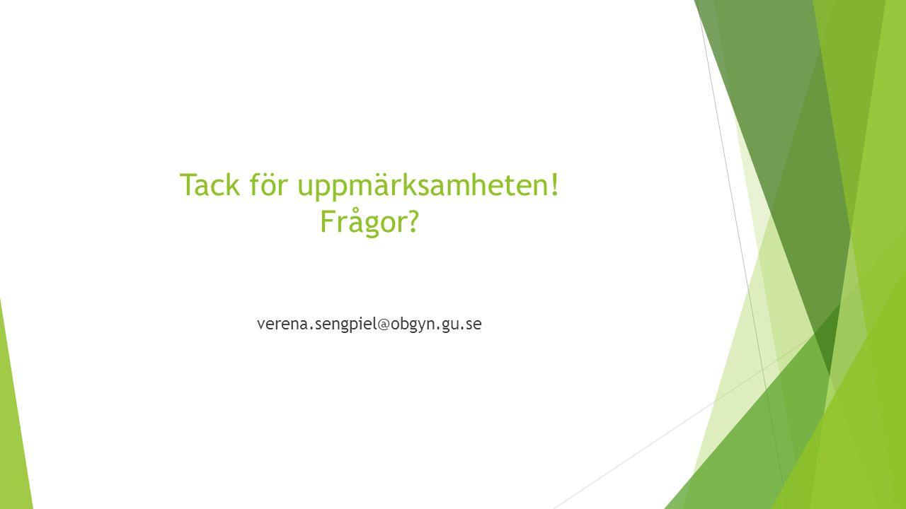 Tack för uppmärksamheten! Frågor? verena.sengpiel@obgyn.gu.se
