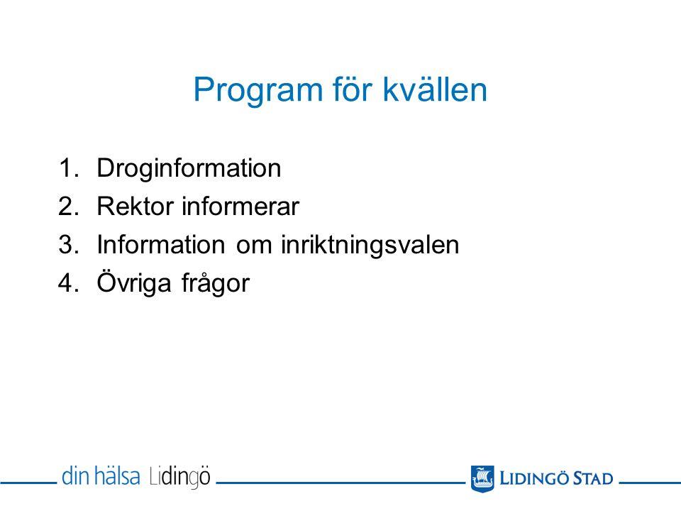 Program för kvällen 1.Droginformation 2.Rektor informerar 3.Information om inriktningsvalen 4.Övriga frågor