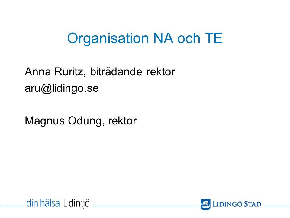 Organisation NA och TE Anna Ruritz, biträdande rektor aru@lidingo.se Magnus Odung, rektor