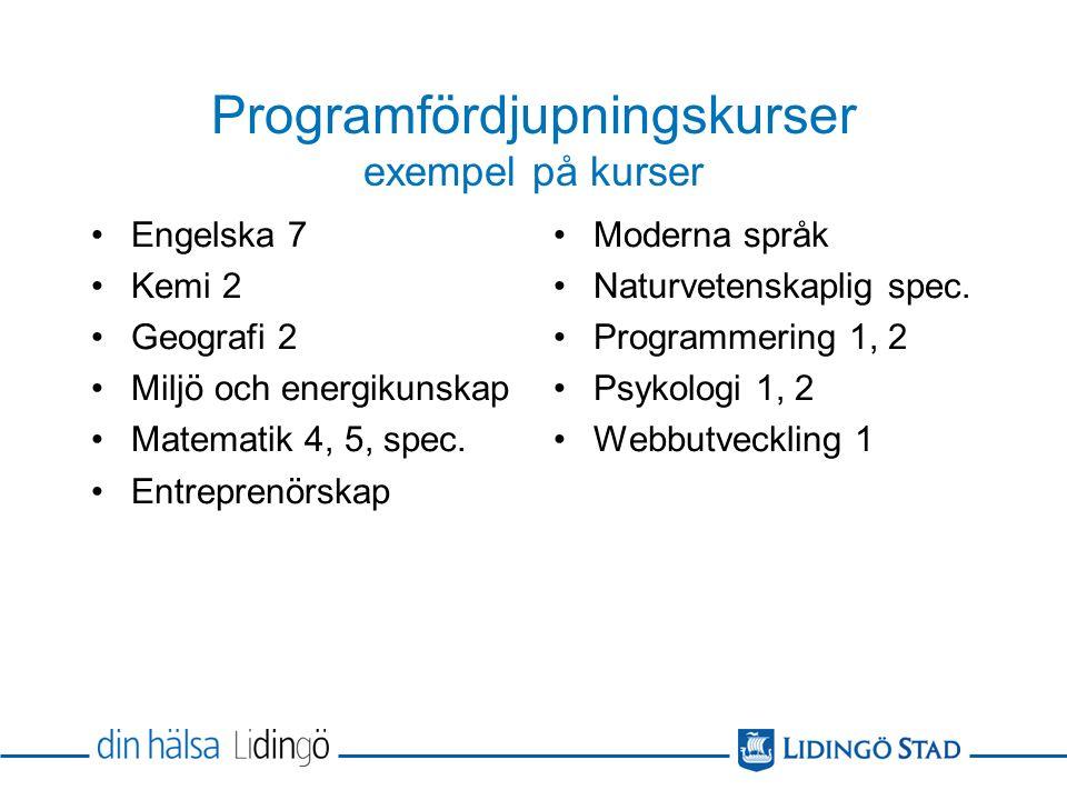 Programfördjupningskurser exempel på kurser Engelska 7 Kemi 2 Geografi 2 Miljö och energikunskap Matematik 4, 5, spec.