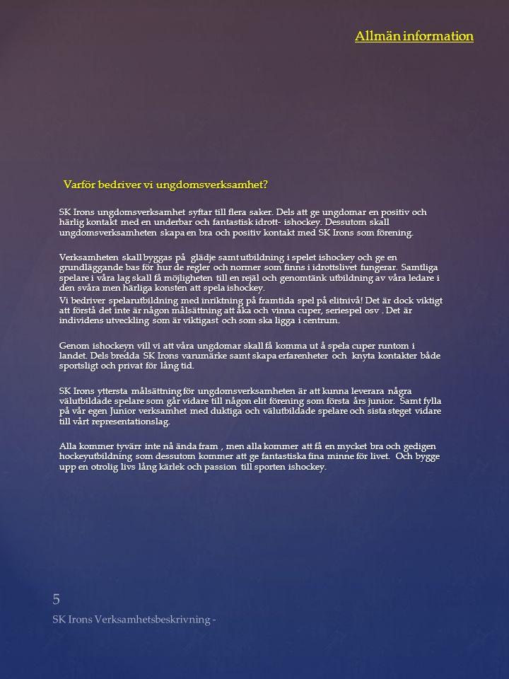 16 SK Irons Verksamhetsbeskrivning Föräldrainformation Det är en skyldighet från samtliga medlemmar att följa dessa riktlinjer.