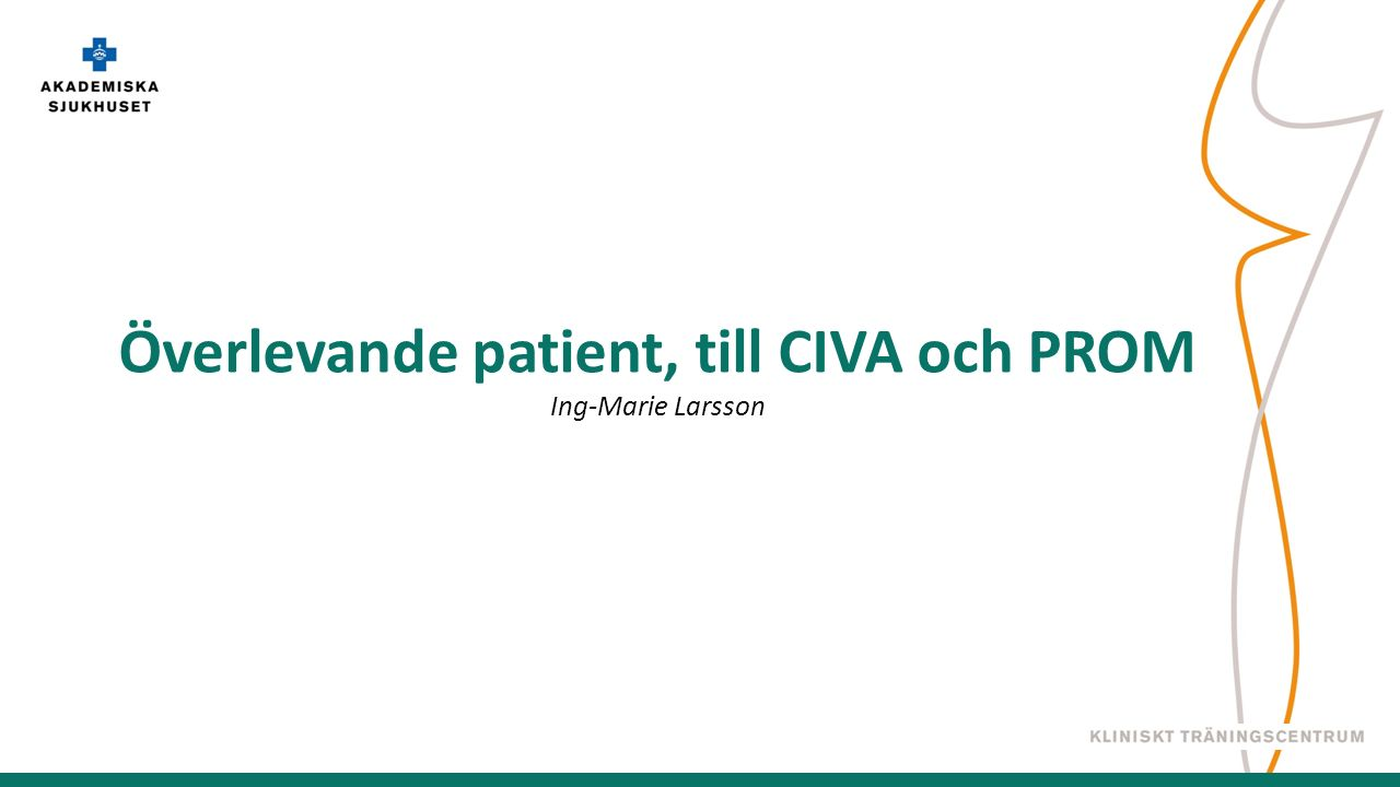 Överlevande patient, till CIVA och PROM Ing-Marie Larsson