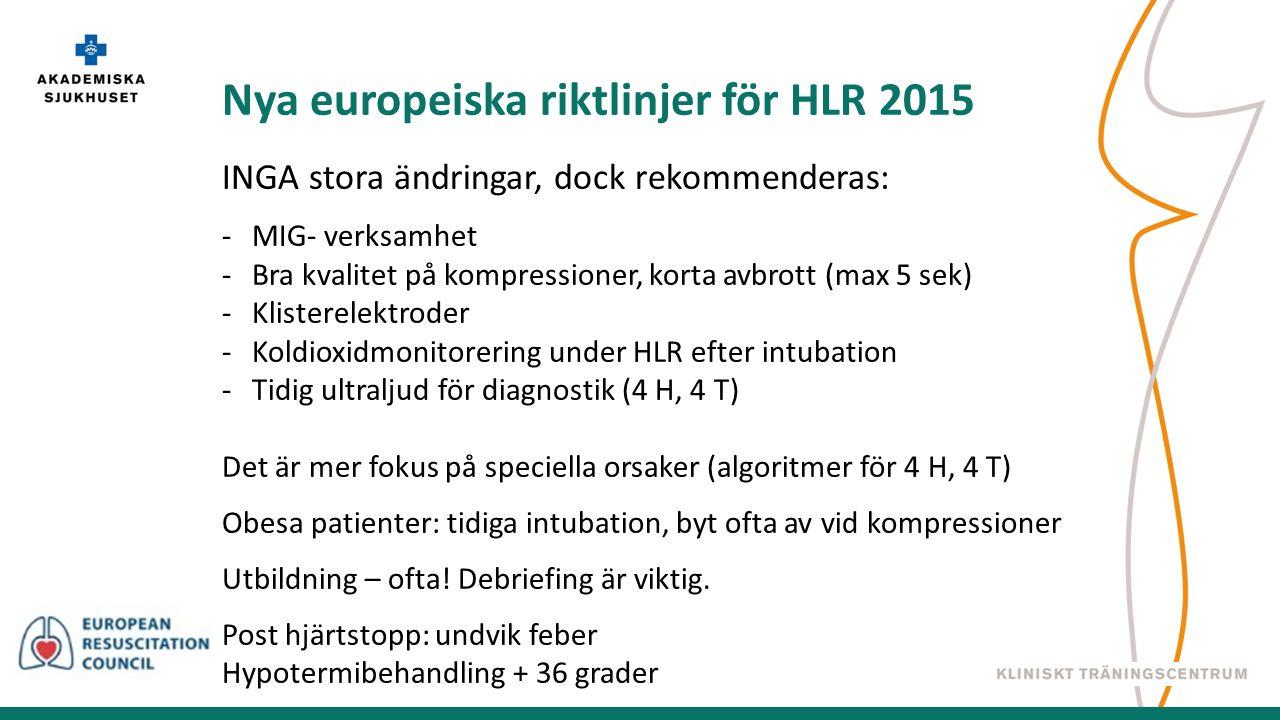 INGA stora ändringar, dock rekommenderas: -MIG- verksamhet -Bra kvalitet på kompressioner, korta avbrott (max 5 sek) -Klisterelektroder -Koldioxidmonitorering under HLR efter intubation -Tidig ultraljud för diagnostik (4 H, 4 T) Det är mer fokus på speciella orsaker (algoritmer för 4 H, 4 T) Obesa patienter: tidiga intubation, byt ofta av vid kompressioner Utbildning – ofta.