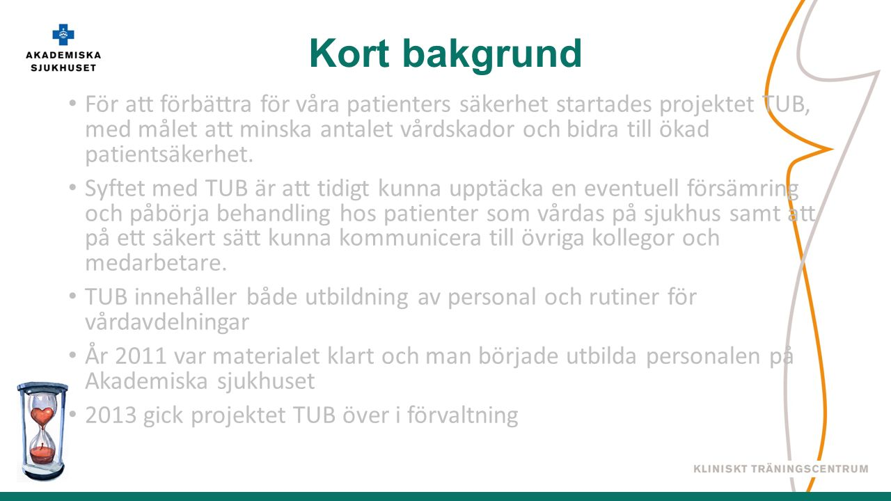 För att förbättra för våra patienters säkerhet startades projektet TUB, med målet att minska antalet vårdskador och bidra till ökad patientsäkerhet.