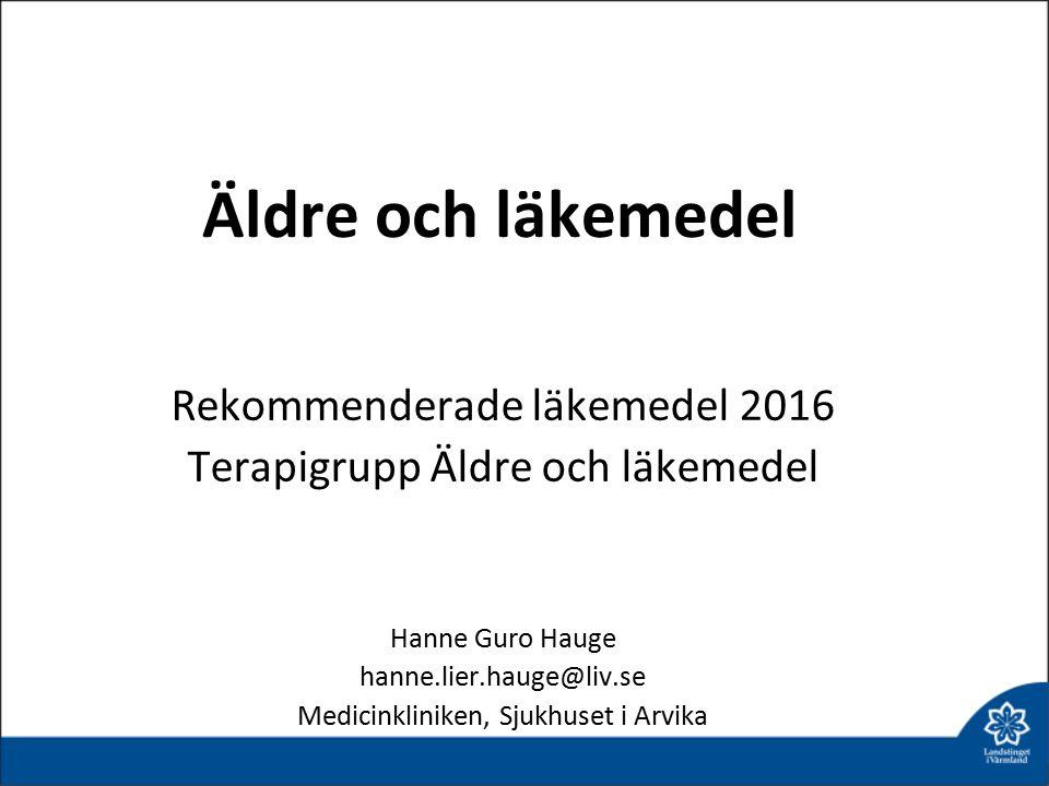Äldre och läkemedel Rekommenderade läkemedel 2016 Terapigrupp Äldre och läkemedel Hanne Guro Hauge hanne.lier.hauge@liv.se Medicinkliniken, Sjukhuset i Arvika