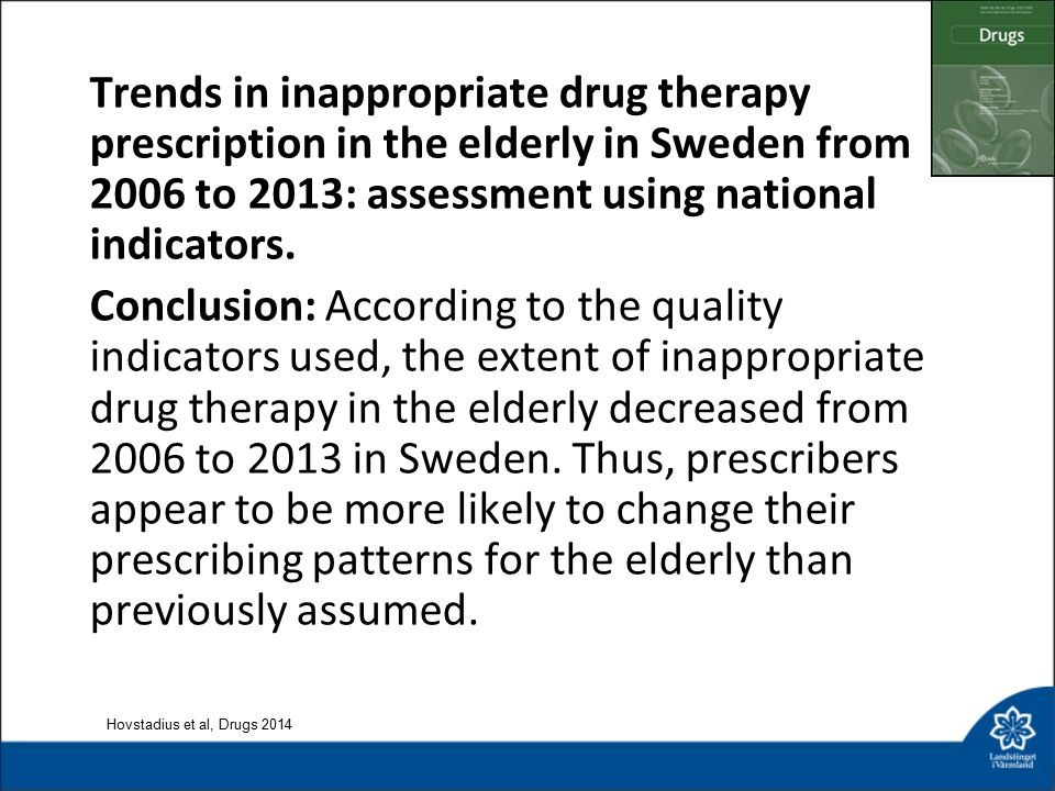 Trends in inappropriate drug therapy prescription in the elderly in Sweden from 2006 to 2013: assessment using national indicators.