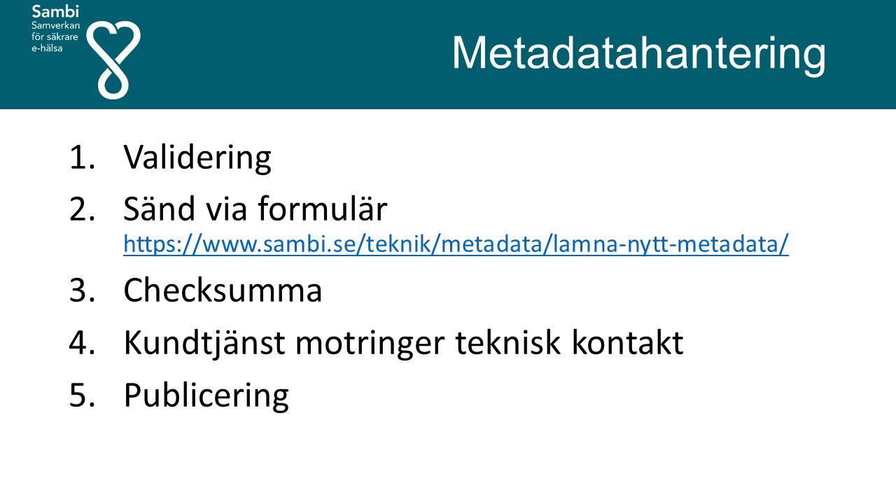 Metadatahantering 1.Validering 2.Sänd via formulär https://www.sambi.se/teknik/metadata/lamna-nytt-metadata/ https://www.sambi.se/teknik/metadata/lamna-nytt-metadata/ 3.Checksumma 4.Kundtjänst motringer teknisk kontakt 5.Publicering