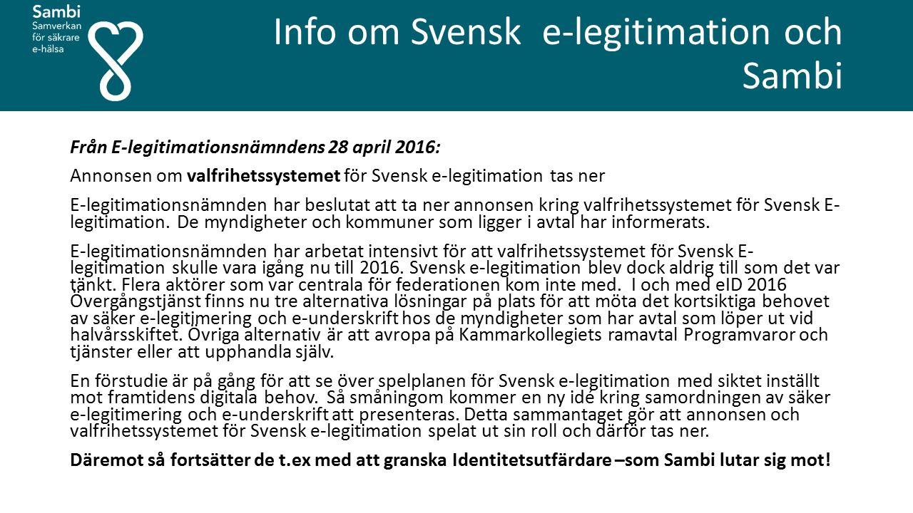 Info om Svensk e-legitimation och Sambi Från E-legitimationsnämndens 28 april 2016: Annonsen om valfrihetssystemet för Svensk e-legitimation tas ner E-legitimationsnämnden har beslutat att ta ner annonsen kring valfrihetssystemet för Svensk E- legitimation.