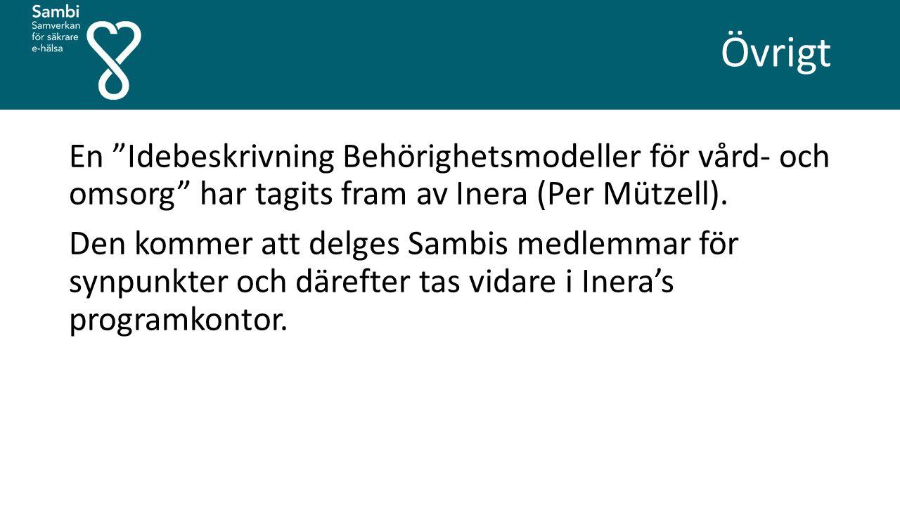 """Övrigt En """"Idebeskrivning Behörighetsmodeller för vård- och omsorg"""" har tagits fram av Inera (Per Mützell). Den kommer att delges Sambis medlemmar för"""