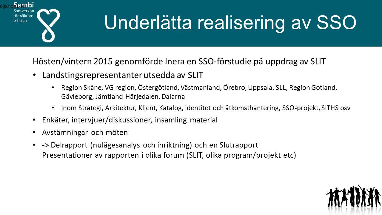 Underlätta realisering av SSO Hösten/vintern 2015 genomförde Inera en SSO-förstudie på uppdrag av SLIT Landstingsrepresentanter utsedda av SLIT Region