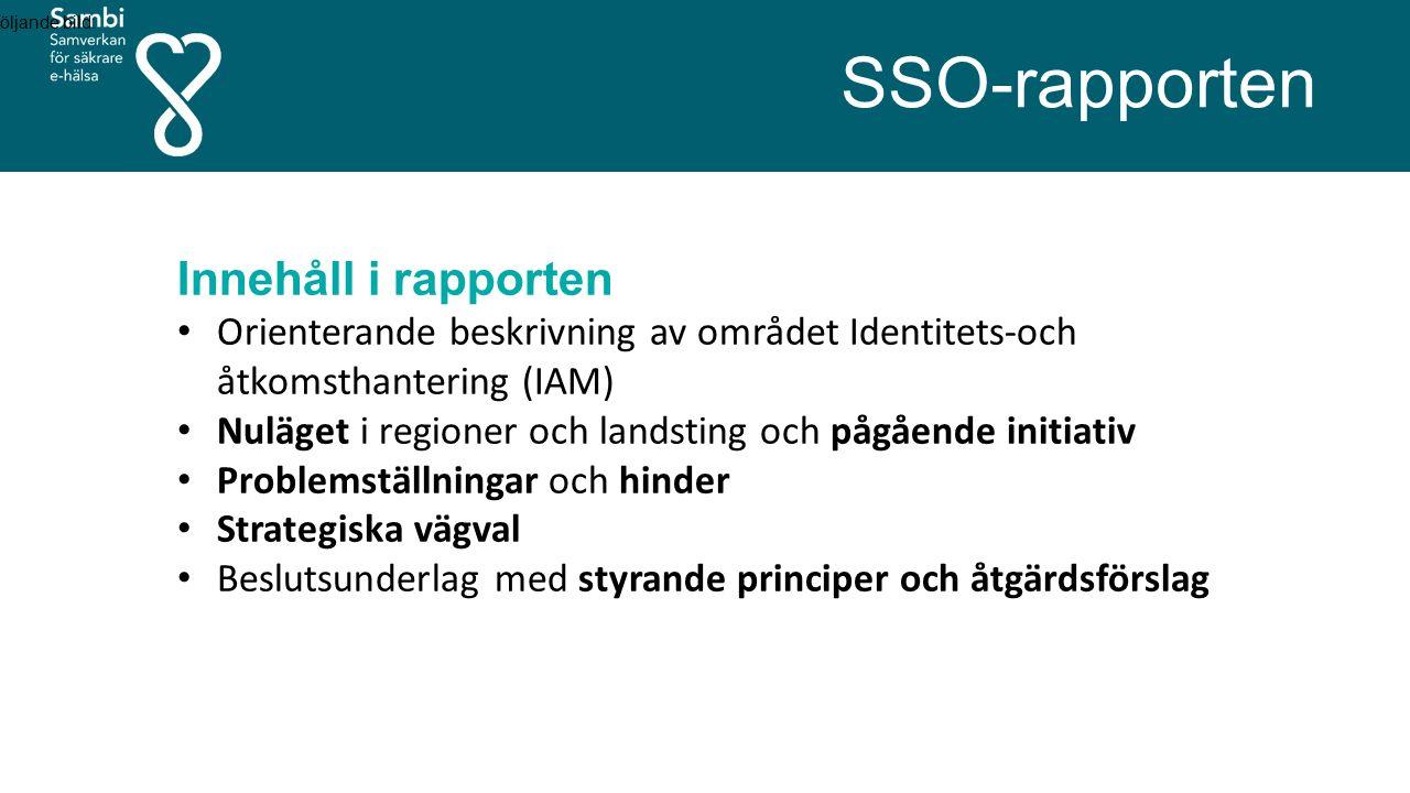 SSO-rapporten följande bild: Innehåll i rapporten Orienterande beskrivning av området Identitets-och åtkomsthantering (IAM) Nuläget i regioner och landsting och pågående initiativ Problemställningar och hinder Strategiska vägval Beslutsunderlag med styrande principer och åtgärdsförslag