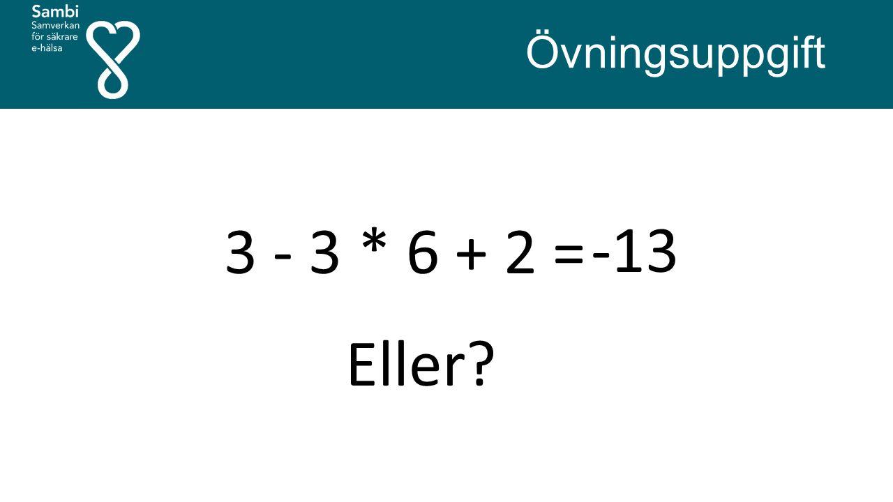 3 - 3 * 6 + 2 = Övningsuppgift -13 Eller