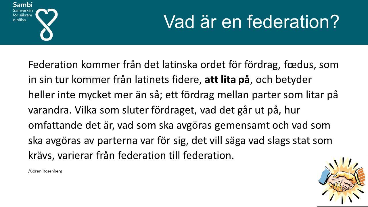 Vad är en federation? Federation kommer från det latinska ordet för fördrag, fœdus, som in sin tur kommer från latinets fidere, att lita på, och betyd