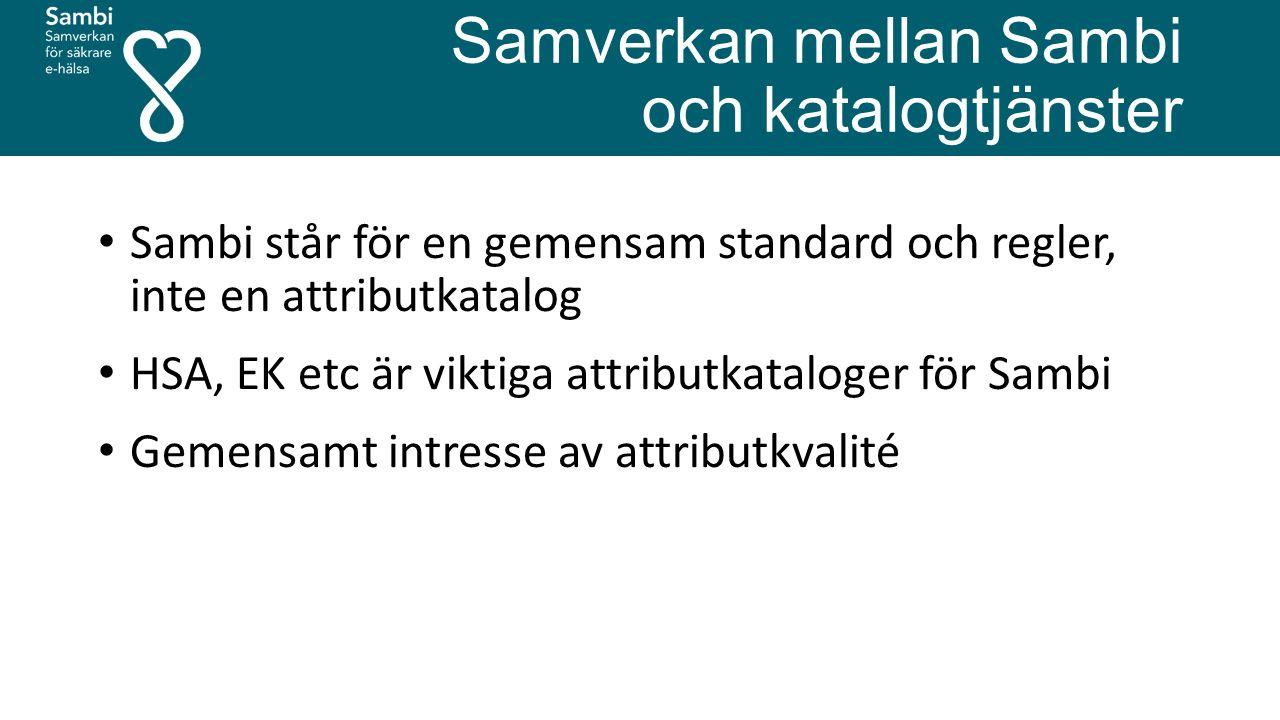 Samverkan mellan Sambi och katalogtjänster Sambi står för en gemensam standard och regler, inte en attributkatalog HSA, EK etc är viktiga attributkata