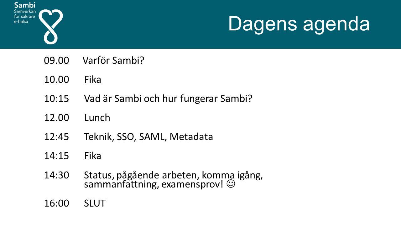 Dagens agenda 09.00 Varför Sambi? 10.00 Fika 10:15 Vad är Sambi och hur fungerar Sambi? 12.00 Lunch 12:45 Teknik, SSO, SAML, Metadata 14:15 Fika 14:30