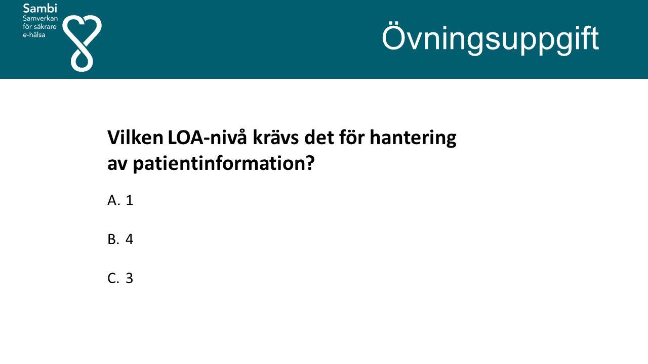 Övningsuppgift Vilken LOA-nivå krävs det för hantering av patientinformation? A.1 B.4 C.3