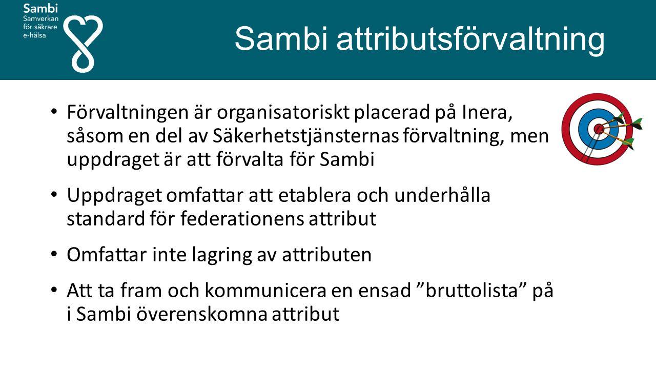 Sambi attributsförvaltning Förvaltningen är organisatoriskt placerad på Inera, såsom en del av Säkerhetstjänsternas förvaltning, men uppdraget är att