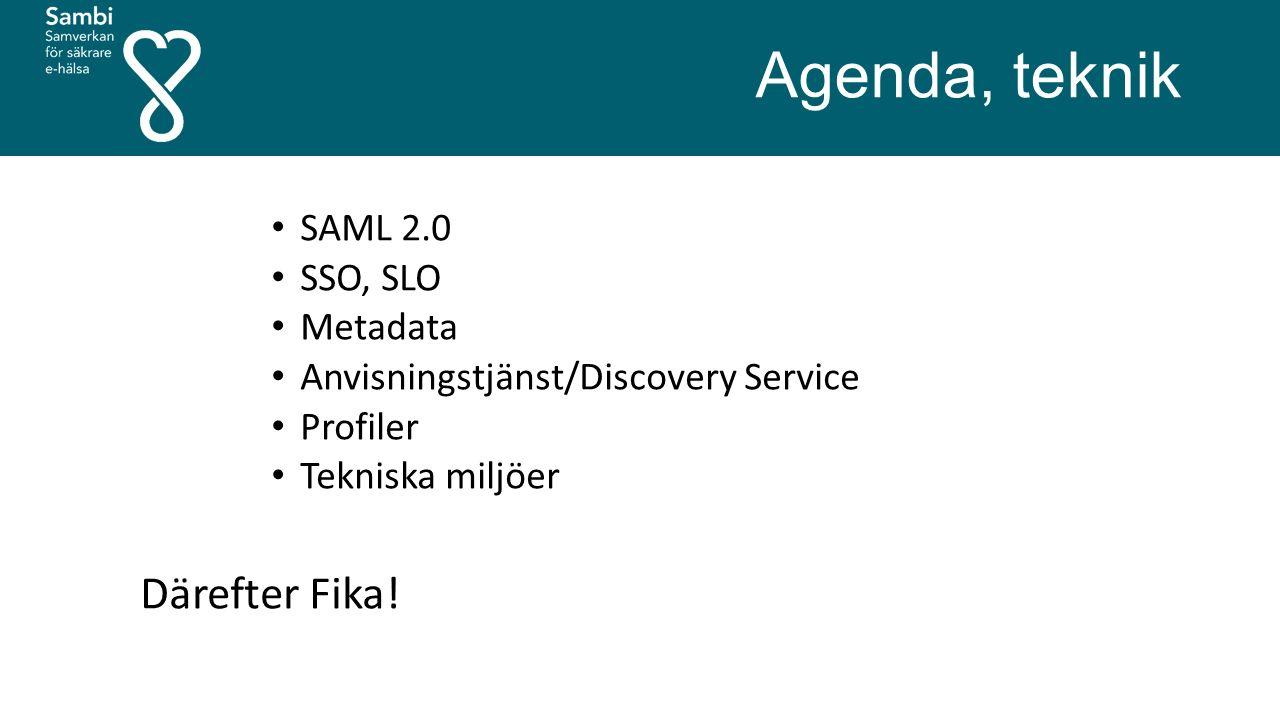 Agenda, teknik SAML 2.0 SSO, SLO Metadata Anvisningstjänst/Discovery Service Profiler Tekniska miljöer Därefter Fika!