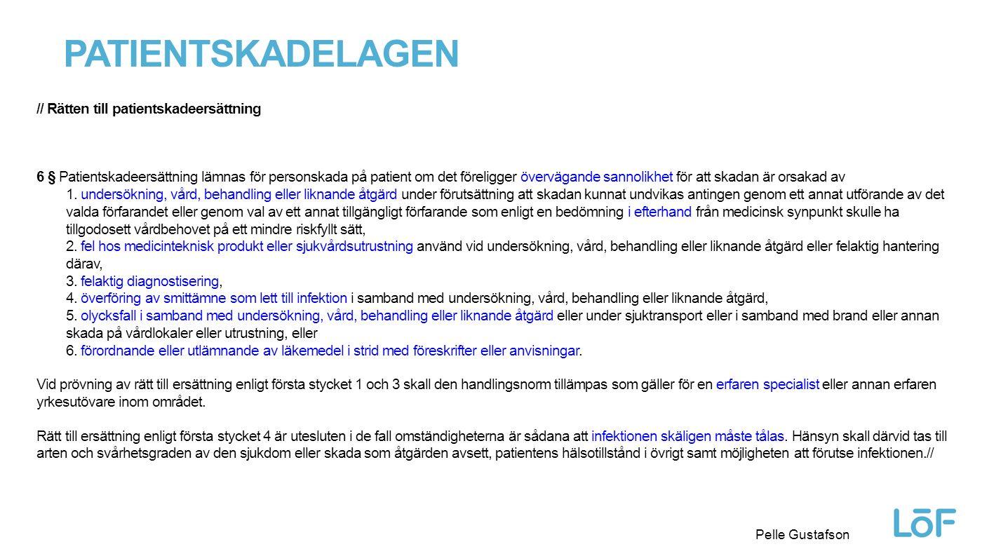 Löf PATIENTSKADELAGEN Pelle Gustafson // Rätten till patientskadeersättning 6 § Patientskadeersättning lämnas för personskada på patient om det föreligger övervägande sannolikhet för att skadan är orsakad av 1.