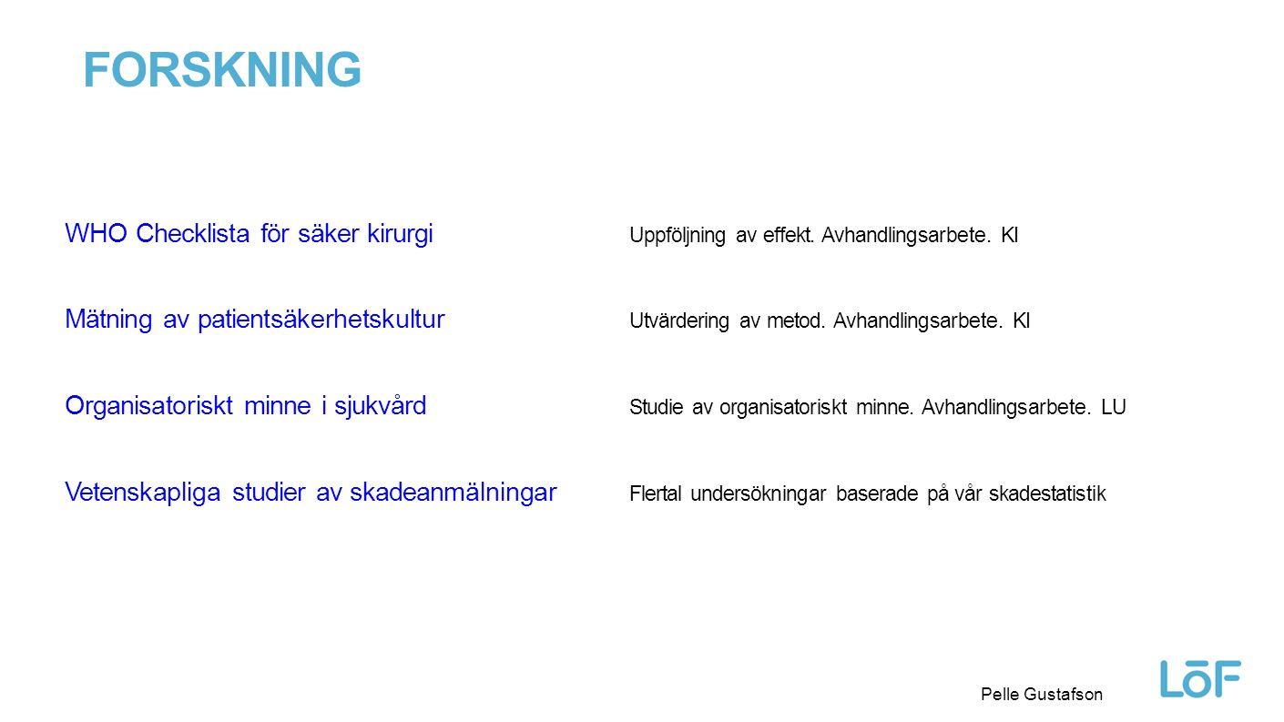Löf Pelle Gustafson FORSKNING WHO Checklista för säker kirurgi Uppföljning av effekt. Avhandlingsarbete. KI Mätning av patientsäkerhetskultur Utvärder