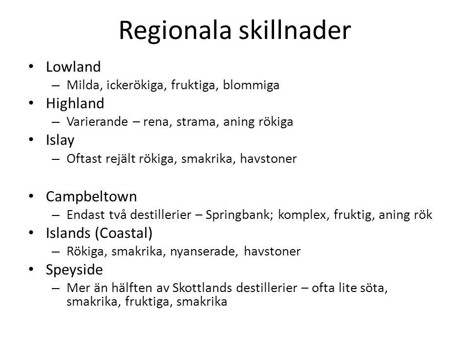 Regionala skillnader Lowland – Milda, ickerökiga, fruktiga, blommiga Highland – Varierande – rena, strama, aning rökiga Islay – Oftast rejält rökiga, smakrika, havstoner Campbeltown – Endast två destillerier – Springbank; komplex, fruktig, aning rök Islands (Coastal) – Rökiga, smakrika, nyanserade, havstoner Speyside – Mer än hälften av Skottlands destillerier – ofta lite söta, smakrika, fruktiga, smakrika