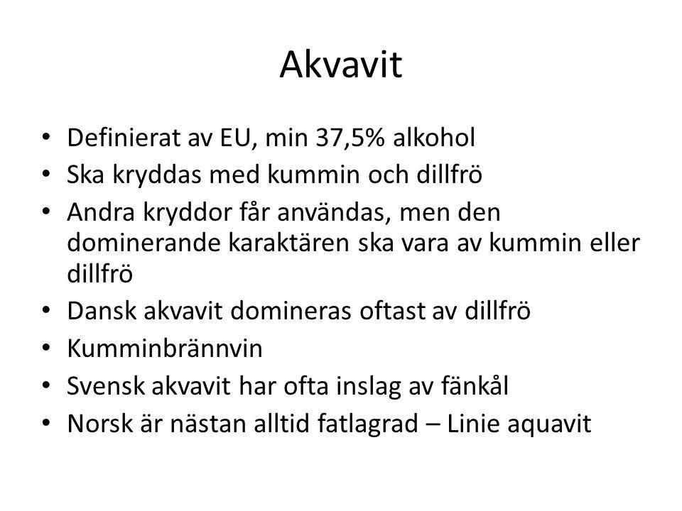 Akvavit Definierat av EU, min 37,5% alkohol Ska kryddas med kummin och dillfrö Andra kryddor får användas, men den dominerande karaktären ska vara av kummin eller dillfrö Dansk akvavit domineras oftast av dillfrö Kumminbrännvin Svensk akvavit har ofta inslag av fänkål Norsk är nästan alltid fatlagrad – Linie aquavit