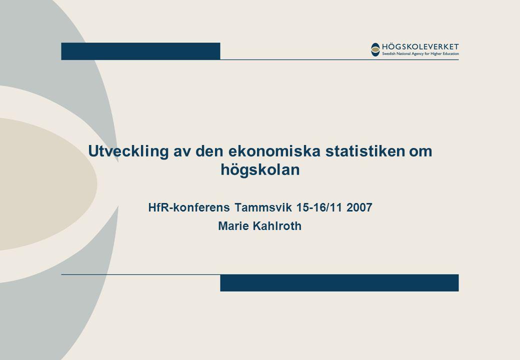 Utveckling av den ekonomiska statistiken om högskolan HfR-konferens Tammsvik 15-16/11 2007 Marie Kahlroth
