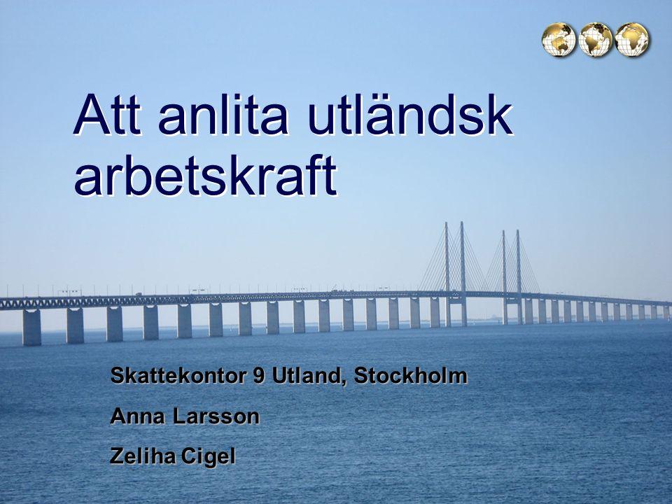 Skatteverket Att anlita utländsk arbetskraft Skattekontor 9 Utland, Stockholm Anna Larsson Zeliha Cigel