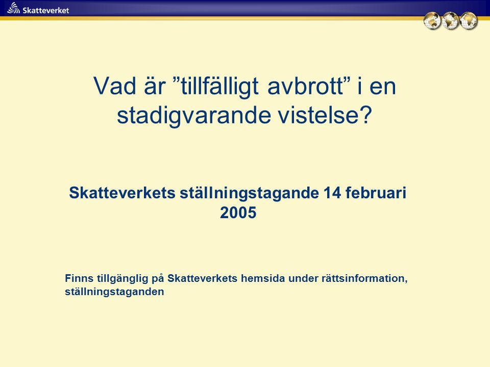 """Vad är """"tillfälligt avbrott"""" i en stadigvarande vistelse? Skatteverkets ställningstagande 14 februari 2005 Finns tillgänglig på Skatteverkets hemsida"""