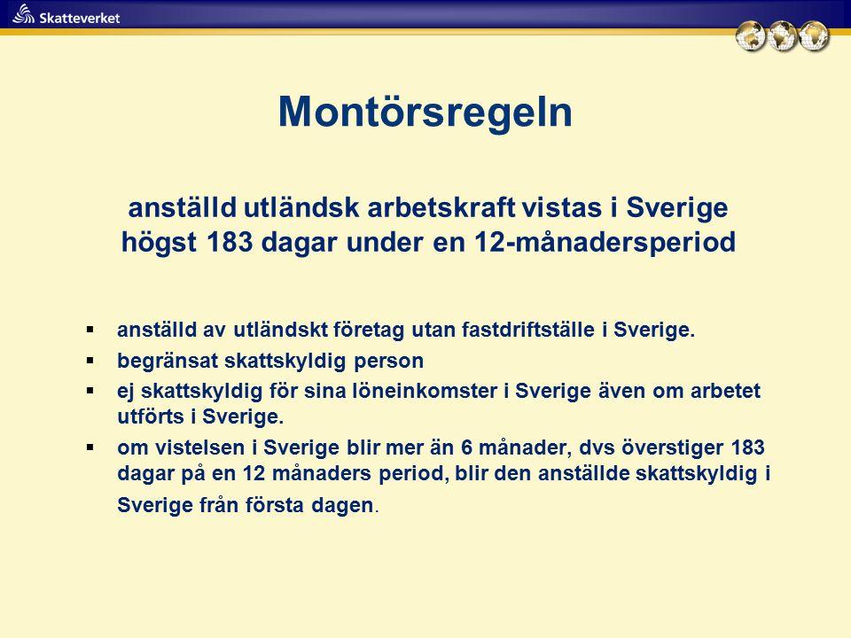 Montörsregeln  anställd av utländskt företag utan fastdriftställe i Sverige.  begränsat skattskyldig person  ej skattskyldig för sina löneinkomster