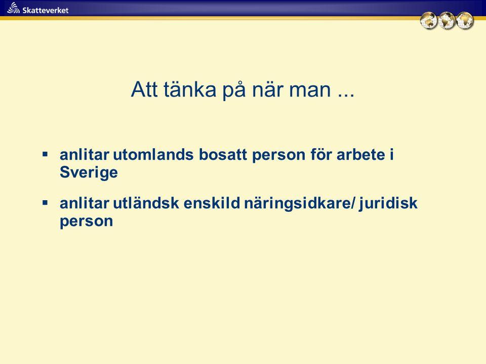 Att tänka på när man...  anlitar utomlands bosatt person för arbete i Sverige  anlitar utländsk enskild näringsidkare/ juridisk person