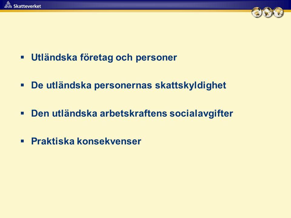  Utländska företag och personer  De utländska personernas skattskyldighet  Den utländska arbetskraftens socialavgifter  Praktiska konsekvenser