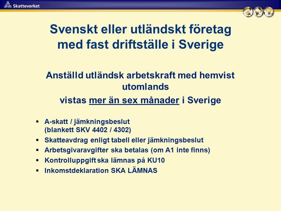 Svenskt eller utländskt företag med fast driftställe i Sverige Anställd utländsk arbetskraft med hemvist utomlands vistas mer än sex månader i Sverige