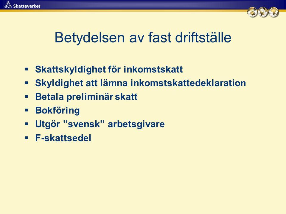Betydelsen av fast driftställe  Skattskyldighet för inkomstskatt  Skyldighet att lämna inkomstskattedeklaration  Betala preliminär skatt  Bokföring  Utgör svensk arbetsgivare  F-skattsedel