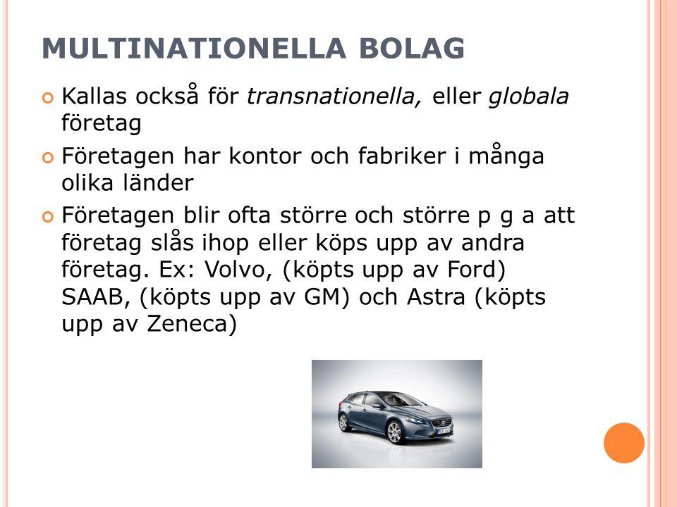 MULTINATIONELLA BOLAG Kallas också för transnationella, eller globala företag Företagen har kontor och fabriker i många olika länder Företagen blir ofta större och större p g a att företag slås ihop eller köps upp av andra företag.