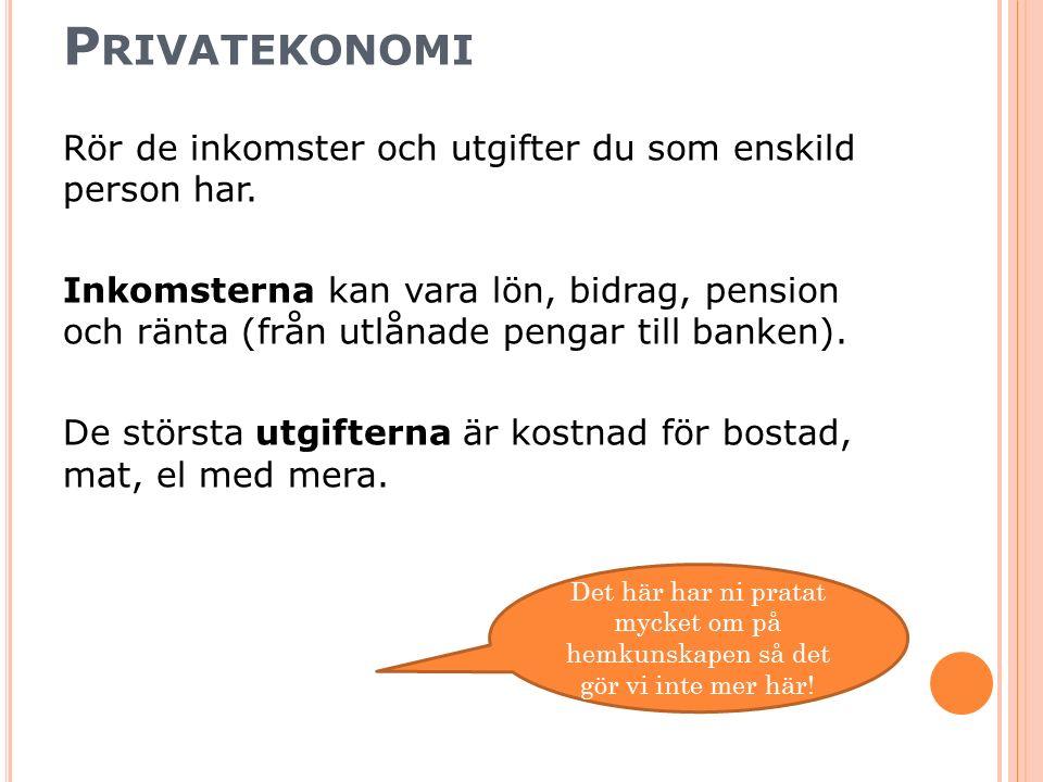 P RIVATEKONOMI Rör de inkomster och utgifter du som enskild person har. Inkomsterna kan vara lön, bidrag, pension och ränta (från utlånade pengar till