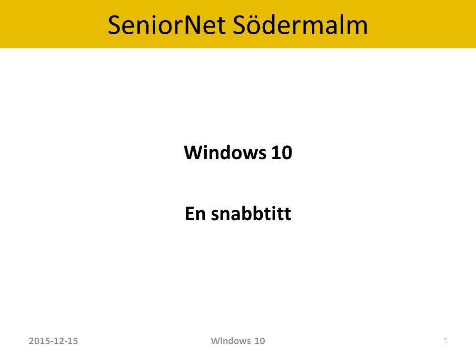 SeniorNet Södermalm Windows 10 Senaste operativsystemet från Microsoft Kanske sista Framtida Windows uppgraderingar av W10 Ersätter alla tidigare Windows system Alla typer av hårdvara (Datorer, Surfplattor, Smarta Telefoner, Inbyggda datorer) Det kommer att ta lång tid att installera på alla hundratals miljoner, kanske miljarder datorer 2015-12-15Windows 10 2